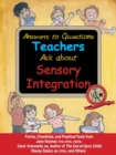 Answers to Questions Teachers Ask about Sensory Integration : Forms, Checklists, and Practical Tools for Teachers and Parents - eBook