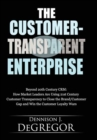 The Customer-Transparent Enterprise : Beyond 20th Century Crm: How Market Leaders Are Using 21st Century Customer Transparency to Close the Brand/Custo - eBook