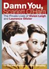 Damn You, Scarlett O'Hara : The Private Lives of Vivien Leigh and Laurence Olivier - eBook