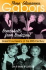 Those Glamorous Gabors : Bombshells from Budapest - Book
