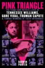 Pink Triangle : The Feuds and Private Lives of Tennessee Williams, Gore Vidal, Truman Capote, and Famous Members of Their Entourages - Book
