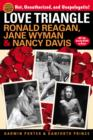 Love Triangle : Ronald Reagan, Jane Wyman, and Nancy Davis -- All the Gossip Unfit to Print - eBook