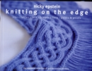 Knitting on the Edge : Ribs*Ruffles*Lace*Fringes*Flora*Points & Picots - The Essential Collection of 350 Decorative Borders - Book