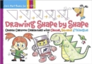 Drawing Shape by Shape : Create Cartoon Characters with Circles, Squares & Triangles - Book