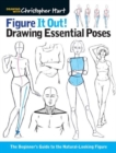 Figure It Out! Drawing Essential Poses : The Beginner's Guide to the Natural-Looking Figure - Book