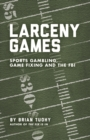 Larceny Games : Sports Gambling, Game Fixing and the FBI - eBook