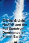 Chemtrails, HAARP, and the Full Spectrum Dominance of Planet Earth - eBook