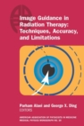 Image Guidance in Radiation Therapy: Techniques, Accuracy, and Limitations - Book