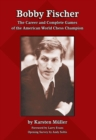 Bobby Fischer : The Career and Complete Games of the American World Chess Champion - eBook