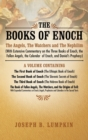 The Books of Enoch : The Angels, the Watchers and the Nephilim (with Extensive Commentary on the Three Books of Enoch, the Fallen Angels, the Calendar of Enoch, and Daniel's Prophecy): A Volume Contai - Book