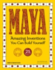 Maya : Amazing Inventions You Can Build Yourself - eBook