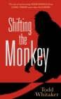 Shifting the Monkey : The Art of Protecting Good People From Liars, Criers, and Other Slackers - eBook