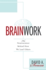 Brainwork : The Neuroscience Behind How We Lead Others (Understanding and Applying Neuroleadership, the Neuroscience of Leadership) - eBook