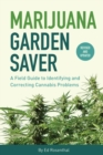 Marijuana Garden Saver : A Field Guide to Identifying and Correcting Cannabis Problems - Book