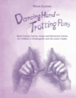 Dancing Hand, Trotting Pony : Hand Gesture Games, Songs and Movement Games for Children in Kindergarten and the Lower Grades - Book