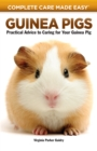 Guinea Pigs : Complete Care Made Easy-Practical Advice To Caring For your Guinea Pig - eBook