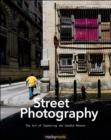 Street Photography : The Art of Capturing the Candid Moment - Book
