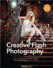 Creative Flash Photography : Great Lighting with Small Flashes: 40 Flash Workshops - Book