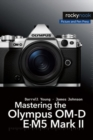 Mastering the Olympus OM-D E-M5 Mark II - Book
