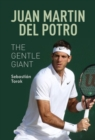 Juan Martin del Potro: The Gentle Giant - Book