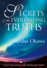 Secrets of the Everlasting Truths : A New Paradigm for Living on Earth - eBook