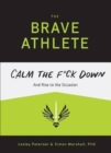The Brave Athlete : Calm the F*ck Down and Rise to the Occasion - Book