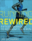 Running Rewired : Reinvent Your Run for Stability, Strength, and Speed - Book