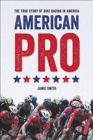 American Pro : The True Story of Bike Racing in America - Book
