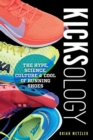 Kicksology : The Hype, Science, Culture & Cool of Running Shoes - Book