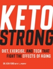 Keto Strong : Diet, Exercise, and Tech that Fight the Effects of Aging - Book