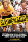 Slaying the Badger : Greg LeMond, Bernard Hinault, and the Greatest Tour de France - eBook