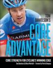 Tom Danielson's Core Advantage : Core Strength for Cycling's Winning Edge - eBook