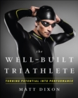 The Well-Built Triathlete : Turning Potential into Performance - eBook