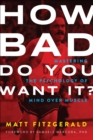 How Bad Do You Want It? : Mastering the Psychology of Mind over Muscle - eBook