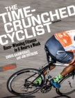 The Time-Crunched Cyclist : Race-Winning Fitness in 6 Hours a Week, 3rd Ed. - eBook