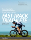 Fast-Track Triathlete : Balancing a Big Life with Big Performance in Long-Course Triathlon - eBook