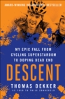 Descent : My Epic Fall from Cycling Superstardom to Doping Dead End - eBook