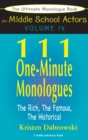 The Ultimate Monologue Book for Middle School Actors Volume IV : 111 One-Minute Monologues, The Rich, The Famous, The Historical - eBook