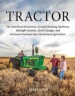 Tractor : The Heartland Innovation, Ground-Breaking Machines, Midnight Schemes, Secret Garages, and Farmyard Geniuses  that Mechanized Agriculture - Book