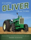 Classic Oliver Tractors : History, Models, Variations, and Specifications 1897-1976 - Book