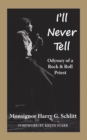 I'll Never Tell : Odyssey of a Rock & Roll Priest - eBook