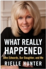 What Really Happened : John Edwards, Our Daughter, and Me - eBook
