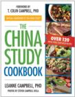 The China Study Cookbook : Over 120 Whole Food, Plant-Based Recipes - Book