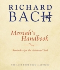 Messiah'S Handbook : Reminders for the Advanced Soul  the Lost Book from Illusions - Book