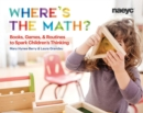 Where's the Math? : Using Books, Games, and Routines to Spark Children's Thinking - Book