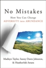 No Mistakes! : How You Can Change Adversity into Abundance - eBook