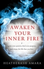 Awaken Your Inner Fire : Ignite Your Passion, Find Your Purpose, and Create the Life That You Love - eBook