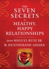 The Seven Secrets to Healthy, Happy Relationships - eBook
