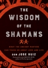 The Wisdom of the Shamans : What the Ancient Masters Can Teach Us About Love and Life - Book