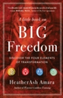 A Little Book on Big Freedom : Discover the Four Elements of Transformation - eBook